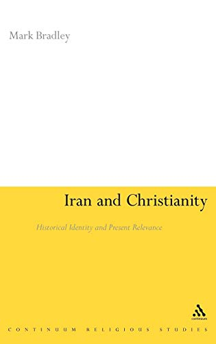 Iran and Christianity: Historical Identity and Present Relevance (1847060277) by Bradley, Mark