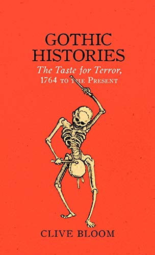 Gothic Histories: The Taste for Terror, 1764 to the Present: Clive Bloom
