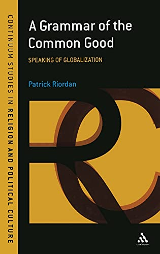 9781847060747: A Grammar of the Common Good: Speaking of Globalization (Continuum Studies in Religion and Political Culture)