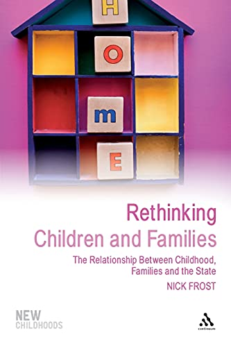 9781847060808: Rethinking Children and Families: The Relationship Between Childhood, Families and the State (New Childhoods)