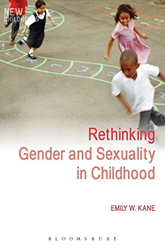Rethinking Gender and Sexuality in Childhood (New Childhoods): Emily W. Kane