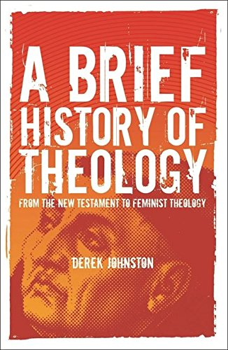 9781847060907: A Brief History of Theology: From the New Testament to Feminist Theology