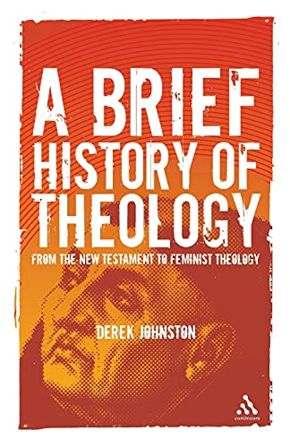 9781847060914: A Brief History of Theology: From The New Testament To Feminist Theology