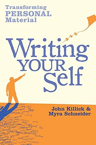 Writing Your Self: Transforming personal material: Schneider, Myra, Killick,