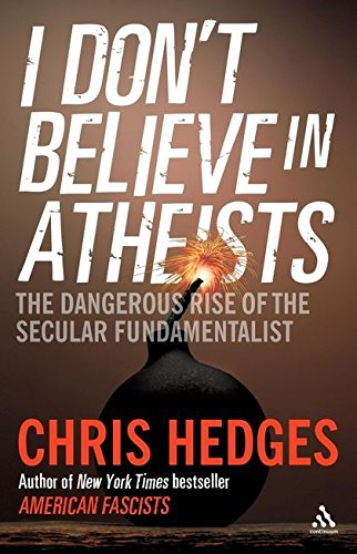 I Don't Believe in Atheists (184706289X) by Chris Hedges