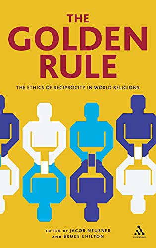 The Golden Rule: The Ethics of Reciprocity in World Religions (Hardback)