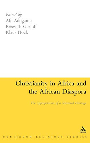 Christianity In Africa And The African Diaspora: The Appropriation Of A Scattered Heritage