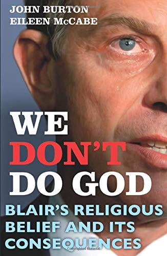 9781847063526: We Don't Do God: Blair's Religious Belief and its consequences