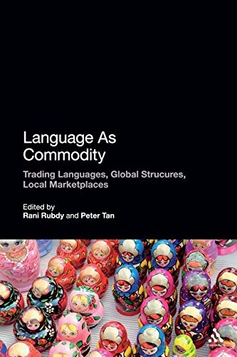 Language as Commodity Global Structures, Local Marketplaces: Rubdy, Rani & Peter K. W. Tan