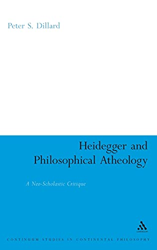 Heidegger and Philosophical Atheology: A Neo-Scholastic Critique (Continuum Studies in Continental ...