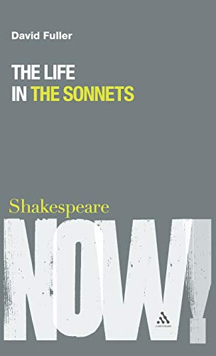 The Life in the Sonnets (Shakespeare Now): Fuller, David