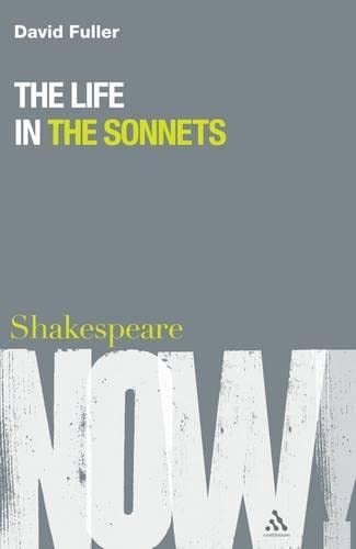 9781847064547: The Life in the Sonnets (Shakespeare Now!)