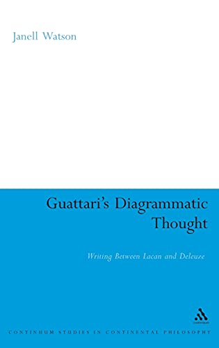 9781847064677: Guattari's Diagrammatic Thought: Writing Between Lacan and Deleuze (Continuum Studies in Continental Philosophy)