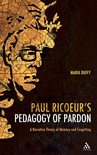 Paul Ricoeur's Pedagogy of Pardon: A Narrative Theory of Memory and Forgetting: Ricoeur, Paul