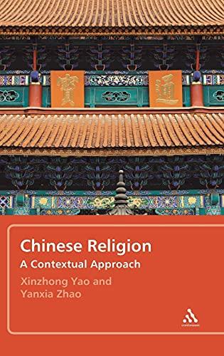 Chinese Religion A Contextual Approach: Xinzhong Yao