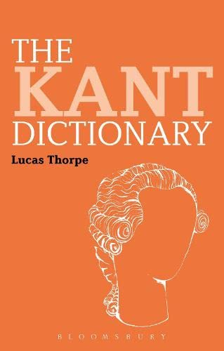 9781847065797: The Kant Dictionary (Bloomsbury Philosophy Dictionaries)
