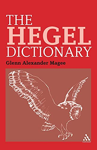 The Hegel Dictionary (Bloomsbury Philosophy Dictionaries): Magee, Glenn Alexander