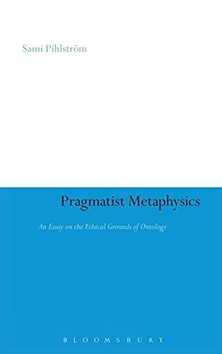 9781847065933: Pragmatist Metaphysics: An Essay on the Ethical Grounds of Ontology (Continuum Studies in American Philosophy)