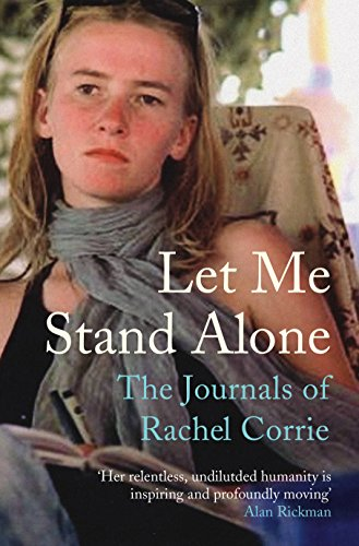 9781847080509: Let Me Stand Alone: The Journals of Rachel Corrie. Edited and with an Introduction by the Corrie Family