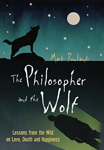 9781847080868: Philosopher and the Wolf: Lessons from the Wild on Love, Death, and Happiness