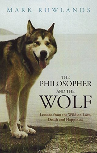 9781847081025: The Philosopher and the Wolf: Lessons from the Wild on Love, Death and Happiness