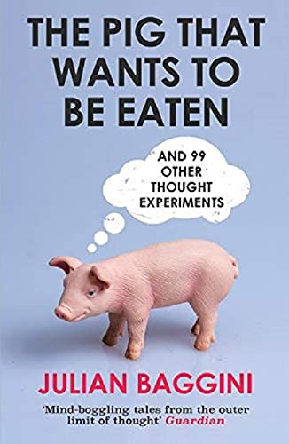 9781847081285: The Pig That Wants to Be Eaten: And Ninety-Nine Other Thought Experiments