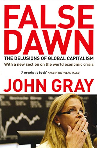 9781847081322: False Dawn: The Delusions of Global Capitalism