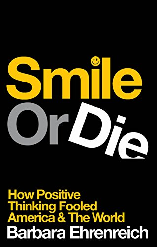 9781847081353: Smile Or Die: How Positive Thinking Fooled America and the World