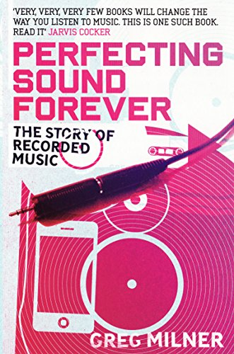 9781847081407: Perfecting Sound Forever: The Story Of Recorded Music