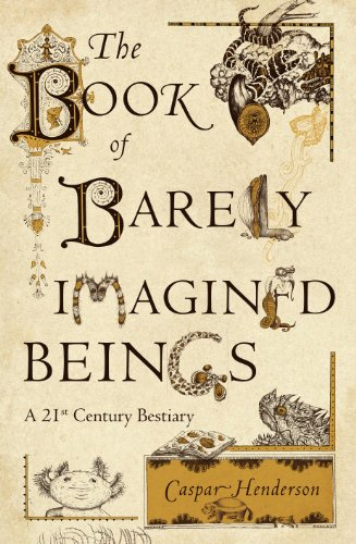 9781847081728: The Book of Barely Imagined Beings: A 21st Century Bestiary. Caspar Henderson