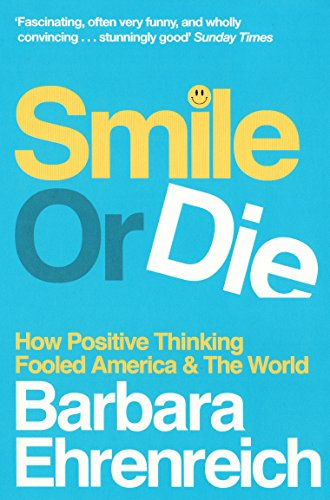 9781847081735: Smile or Die: How Positive Thinking Fooled America and the World