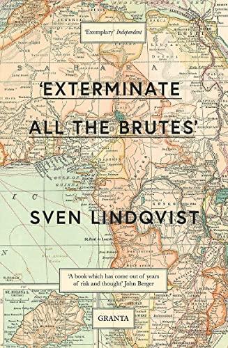 9781847081988: Exterminate All The Brutes (Granta Editions)