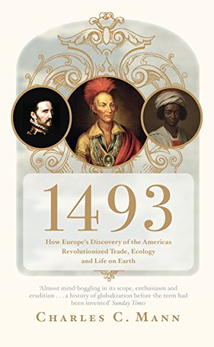 9781847082459: 1493: How Europe's Discovery of the Americas Revolutionized Trade, Ecology and Life on Earth