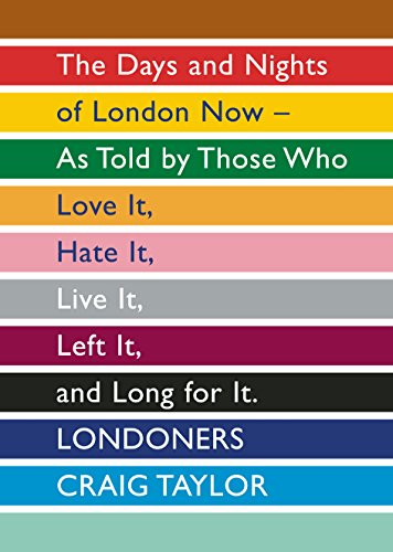 9781847082534: Londoners: The Days and Nights of London Now, As Told by Those Who Love It, Hate It, Live It, Left It and Long for It