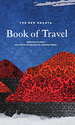 9781847082572: The New Granta Book of Travel