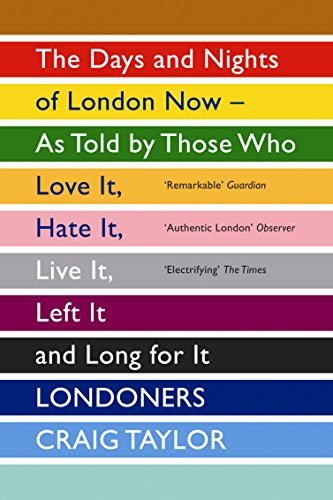 9781847083296: Londoners: The Days and Nights of London Now as Told by Those Who Love it, Hate it, Live it, Left it, and Long for it