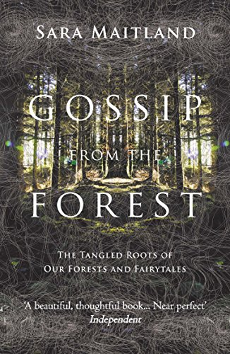9781847084309: Gossip from the Forest: The Tangled Roots of Our Forests and Fairytales