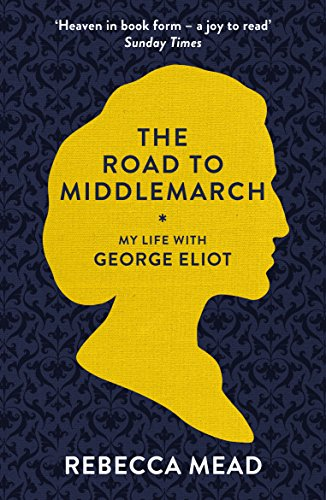 9781847085160: The Road to Middlemarch: My Life with George Eliot