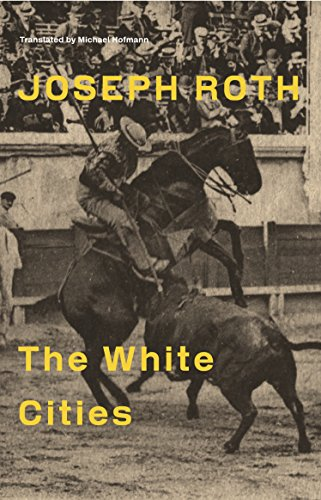 The White Cities: Reports from France 1925-1939: Roth, Joseph