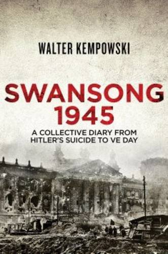 Swansong 1945: A Collective Diary from Hitler's Last Birthday to VE Day: Kempowski, Walter