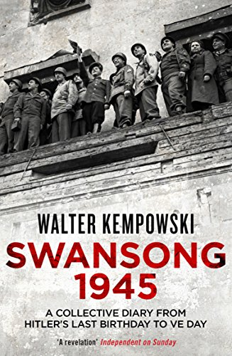 9781847086419: Swansong 1945: A Collective Diary from Hitler's Last Birthday to Ve Day