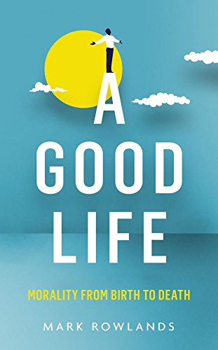 9781847089496: A Good Life: Philosophy from Cradle to Grave