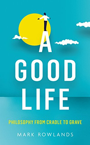 9781847089526: A Good Life: Philosophy from Cradle to Grave
