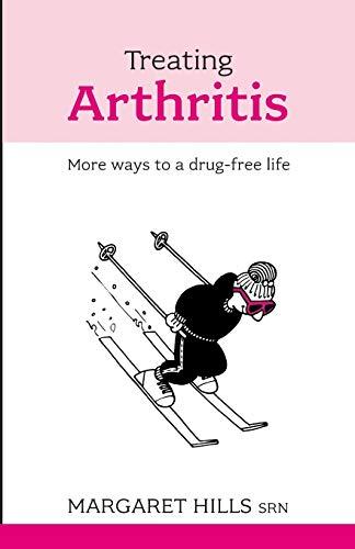 Treating Arthritis: More Ways to a Drug-free Life: Hills, Margaret