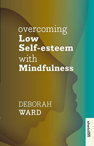 Overcoming Low Self Esteem/Mindfulness: Deborah Ward