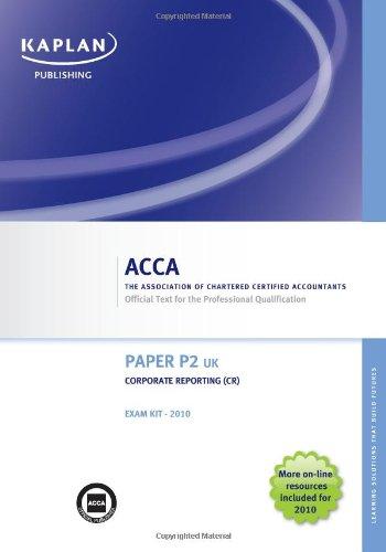 P2 Corporate Reporting CR (UK) - Exam Kit (Valid for June-Dec 2010): Acca