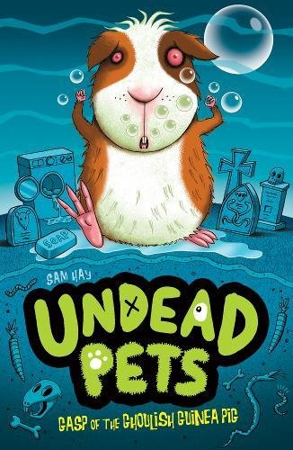 Gasp of the Ghoulish Guinea Pig (Undead Pets): Sam Hay