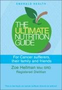 Ultimate Nutrition Guide for Cancer Sufferers, Their Family and Friends: Zoe Hellman