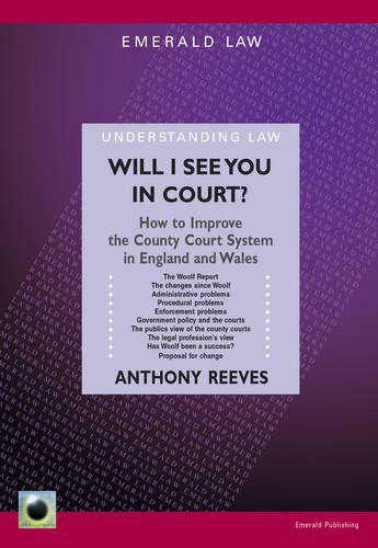 Will I See You in Court?: How to Improve the County Courts in England and Wales: Reeves, Anthony