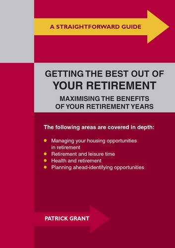 Straightforward Guide To Getting The Best Out Of Your Retirement: Maximising the Benefits of Your ...